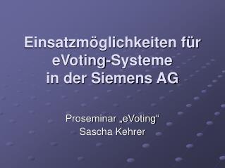 Einsatzm�glichkeiten f�r eVoting-Systeme  in der Siemens AG