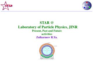 STAR @   Laboratory of Particle Physics, JINR Present, Past and Future activities Zulkarneev R.Ya.