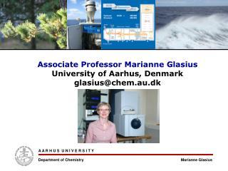 Associate Professor Marianne Glasius University of Aarhus, Denmark glasius@chem.au.dk