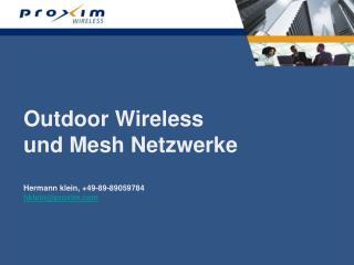 Outdoor Wireless  und Mesh Netzwerke  Hermann klein, +49-89-89059784  hklein@proxim