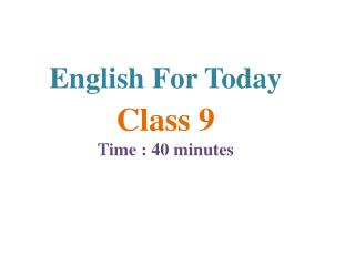 English For Today Class 9 Time : 40 minutes