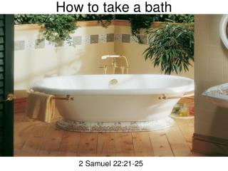 How to take a bath