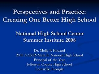 Perspectives and Practice: Creating One Better High School  National High School Center Summer Institute 2008