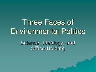 Three Faces of Environmental Politics
