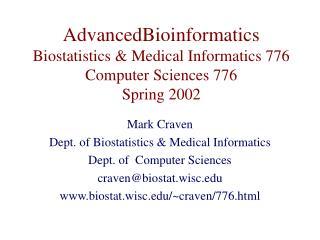 AdvancedBioinformatics Biostatistics & Medical Informatics 776 Computer Sciences 776 Spring 2002