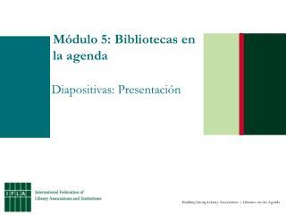 M�dulo 5: Bibliotecas en la agenda