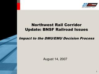 Northwest Rail Corridor  Update: BNSF Railroad Issues Impact to the DMU/EMU Decision Process