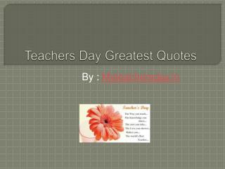 Teachers Day greatest Quotes