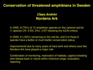 Conservation of threatened amphibians in Sweden Claes Andrén Nordens Ark