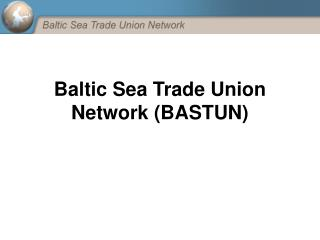 Baltic Sea Trade Union Network (BASTUN)