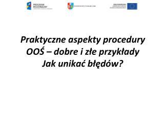 Praktyczne aspekty procedury OO? � dobre i z?e przyk?ady Jak unika? b??d�w?
