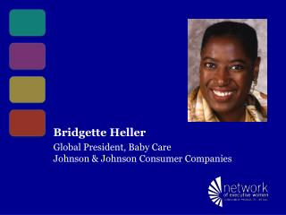 Bridgette Heller Global President, Baby Care Johnson  Johnson Consumer Companies