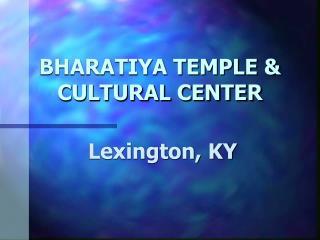 BHARATIYA TEMPLE & CULTURAL CENTER