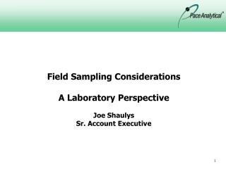 Field Sampling Considerations  A Laboratory Perspective Joe Shaulys Sr. Account Executive