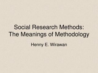 Social Research Methods: The Meanings of Methodology