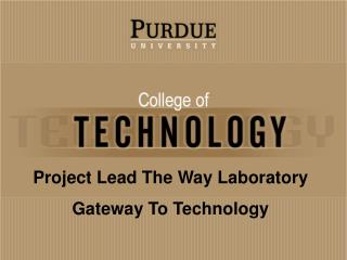 The following Project Lead The Way laboratory design was developed by technology education majors at Purdue University a