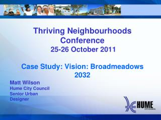 Thriving Neighbourhoods Conference  25-26 October 2011  Case Study: Vision: Broadmeadows 2032