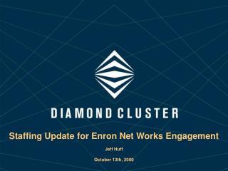 Staffing Update for Enron Net Works Engagement Jeff Huff October 13th, 2000