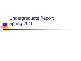 Undergraduate Report  Spring 2010