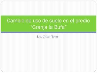 """Cambio de uso de suelo en el predio """"Granja la Bufa"""""""
