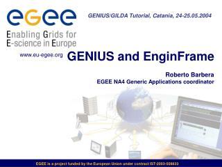 GENIUS and EnginFrame  Roberto Barbera EGEE NA4 Generic Applications coordinator