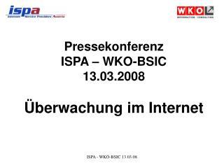 Pressekonferenz  ISPA – WKO-BSIC 13.03.2008 Überwachung im Internet