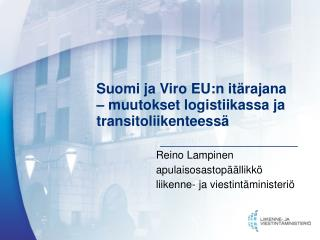 Suomi ja Viro EU:n itärajana – muutokset logistiikassa ja transitoliikenteessä