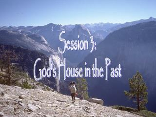 Session 3: God's House in the Past