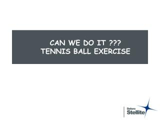 CAN WE DO IT ???  TENNIS BALL EXERCISE
