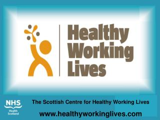 The Scottish Centre for Healthy Working Lives healthyworkinglives