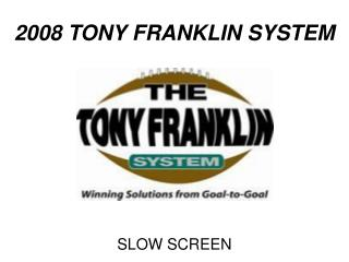 2008 TONY FRANKLIN SYSTEM