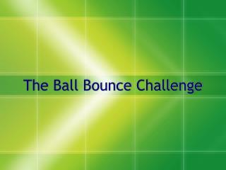 The Ball Bounce Challenge