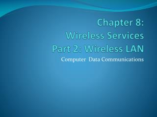 Chapter  8: Wireless Services Part 2: Wireless LAN