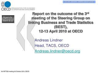Andreas Lindner Head, TACS, OECD Andreas.lindner@oecd