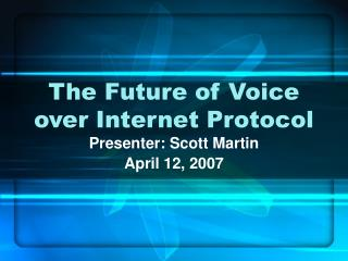 The Future of Voice over Internet Protocol