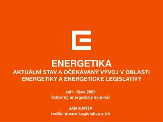 ENERGETIKA AKTUÁLNÍ STAV A OČEKÁVANÝ VÝVOJ V OBLASTI ENERGETIKY A ENERGETICKÉ LEGISLATIVY