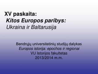 X V paskaita: Kitos Europos paribys:  Ukraina ir Baltarusija