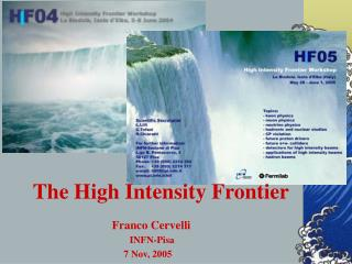 The High Intensity Frontier Franco Cervelli  INFN-Pisa 7 Nov, 2005