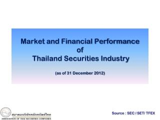 Market and Financial Performance  of  Thailand Securities Industry (as of 31 December 2012)