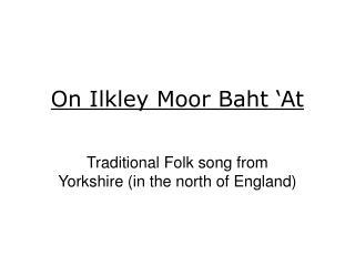 On Ilkley Moor Baht 'At