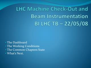 LHC Machine Check-Out and Beam Instrumentation BI LHC TB – 22/05/08