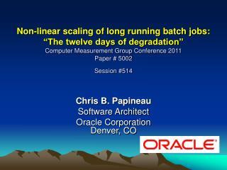 Chris B. Papineau Software Architect  Oracle Corporation Denver, CO