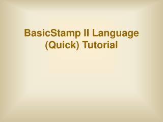 BasicStamp II Language (Quick) Tutorial