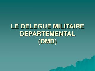 LE DELEGUE MILITAIRE DEPARTEMENTAL (DMD)