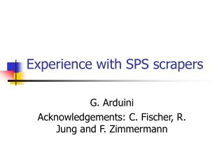Experience with SPS scrapers