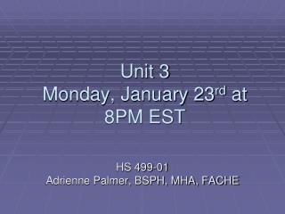 Unit 3 Monday, January 23 rd  at 8PM EST