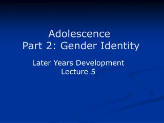 Adolescence  Part 2: Gender Identity