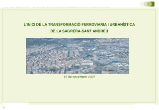 L'INICI DE LA TRANSFORMACIÓ FERROVIARIA I URBANÍSTICA  DE LA SAGRERA-SANT ANDREU