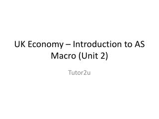 UK Economy – Introduction to AS Macro (Unit 2)