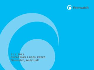 21.1.2013 CHEAP HAS A HIGH PRICE Finnwatch , Andy Hall
